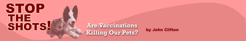 STOP THE SHOTS!  Are Vaccinations Killing Our Pets? - by John Clifton